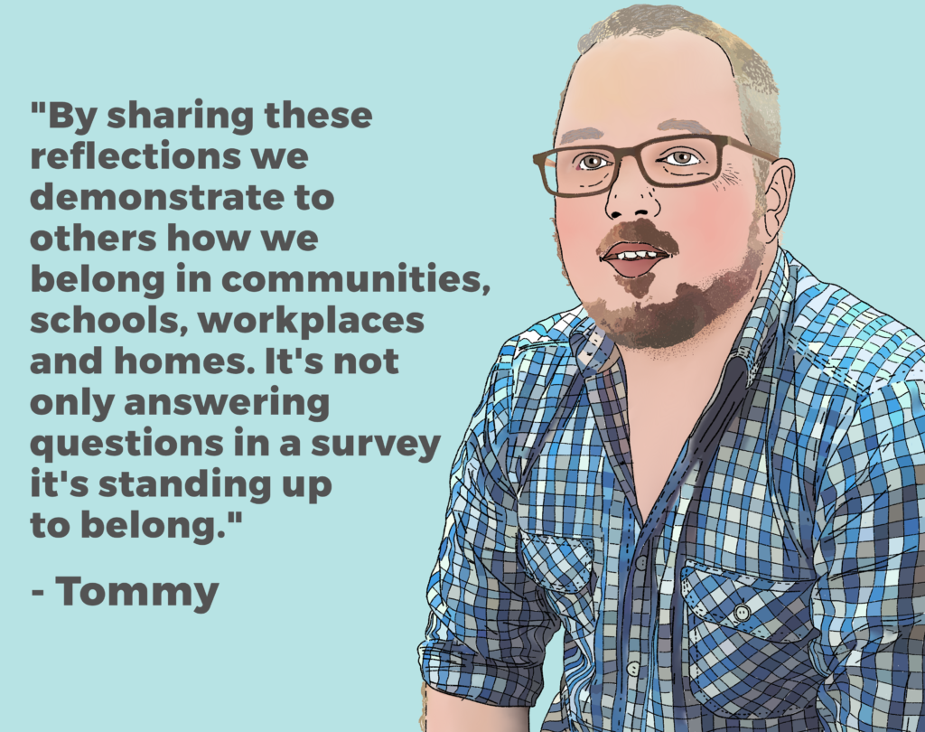 """Photo of Tom Hamilton with his quote """"By sharing these reflections we demonstrate to others how we belong in communities, schools, workplaces and homes. It's not only answering questions in a survey it's standing up to belong""""."""