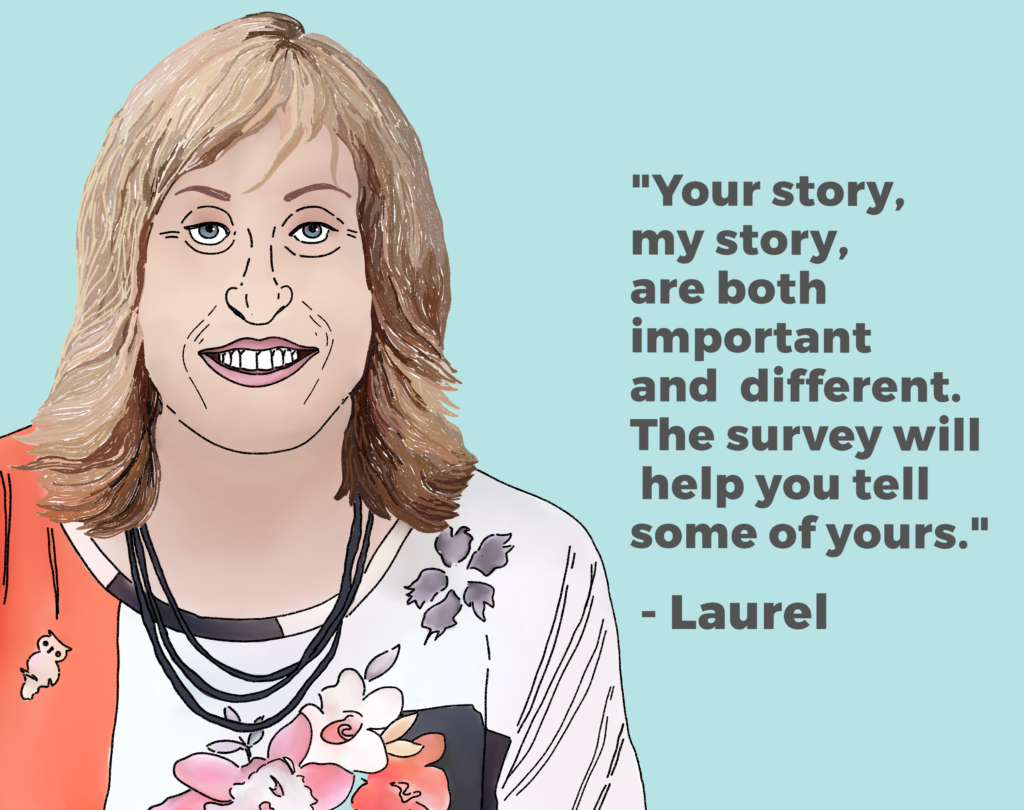 "Drawing of Laurel and her quote ""Your story, my story, are both important and different. The survey will help you tell some of yours."""